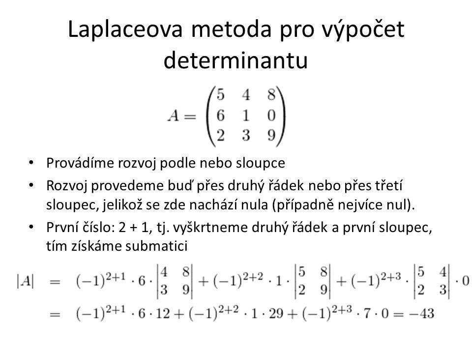 Laplaceova metoda pro výpočet determinantu Provádíme rozvoj podle nebo sloupce Rozvoj provedeme buď přes druhý řádek nebo přes třetí sloupec, jelikož