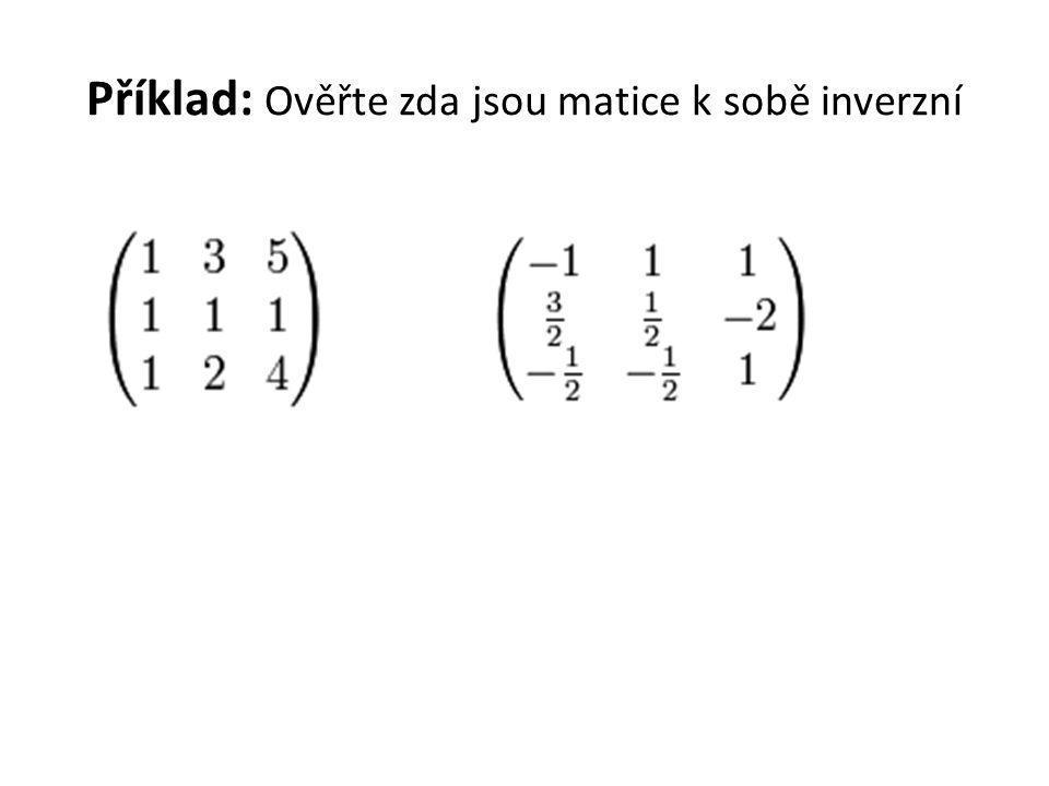 Příklad: Ověřte zda jsou matice k sobě inverzní