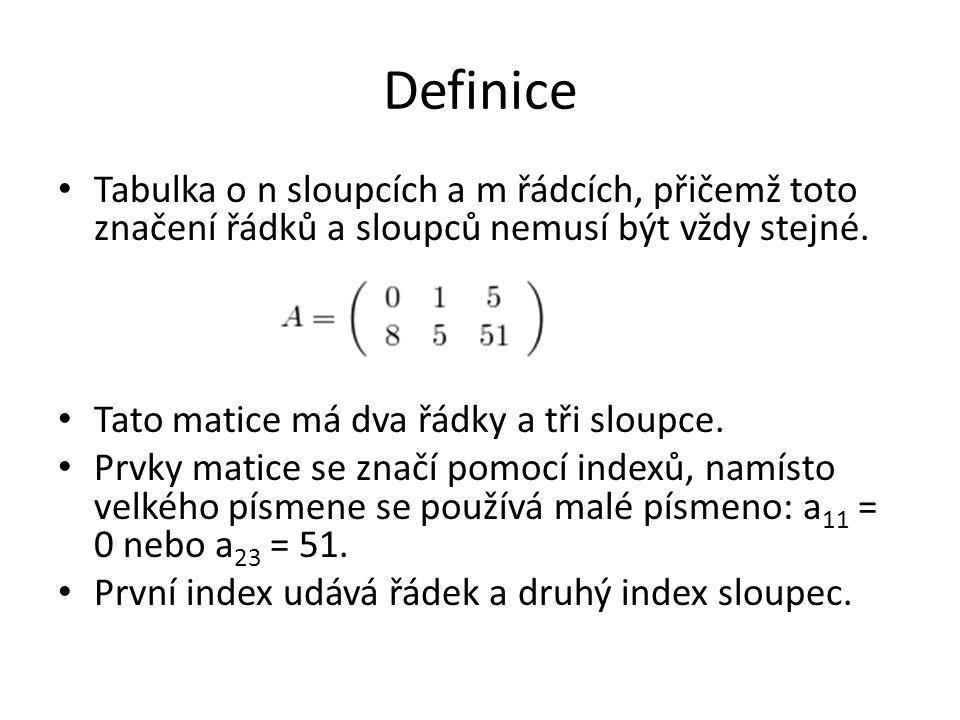 Definice Tabulka o n sloupcích a m řádcích, přičemž toto značení řádků a sloupců nemusí být vždy stejné. Tato matice má dva řádky a tři sloupce. Prvky