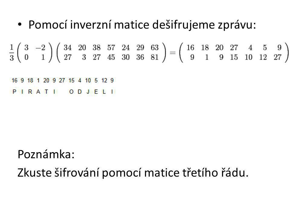 Pomocí inverzní matice dešifrujeme zprávu: Poznámka: Zkuste šifrování pomocí matice třetího řádu.