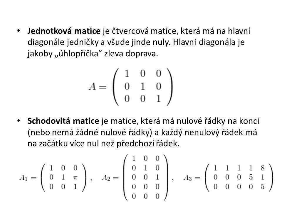 """Jednotková matice je čtvercová matice, která má na hlavní diagonále jedničky a všude jinde nuly. Hlavní diagonála je jakoby """"úhlopříčka"""" zleva doprava"""