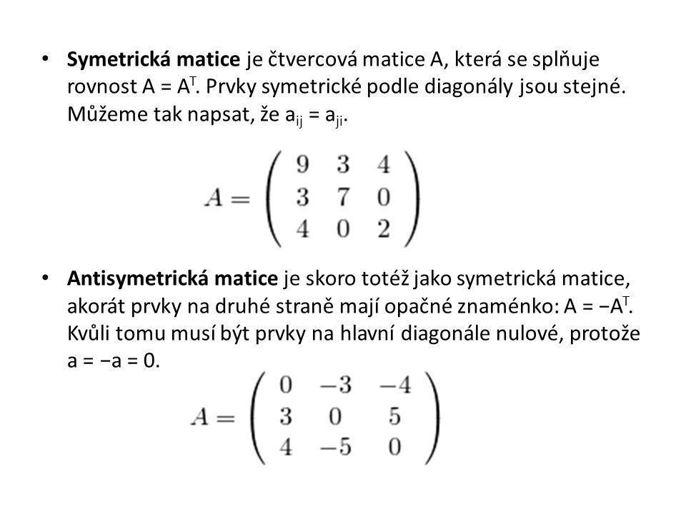 Symetrická matice je čtvercová matice A, která se splňuje rovnost A = A T. Prvky symetrické podle diagonály jsou stejné. Můžeme tak napsat, že a ij =