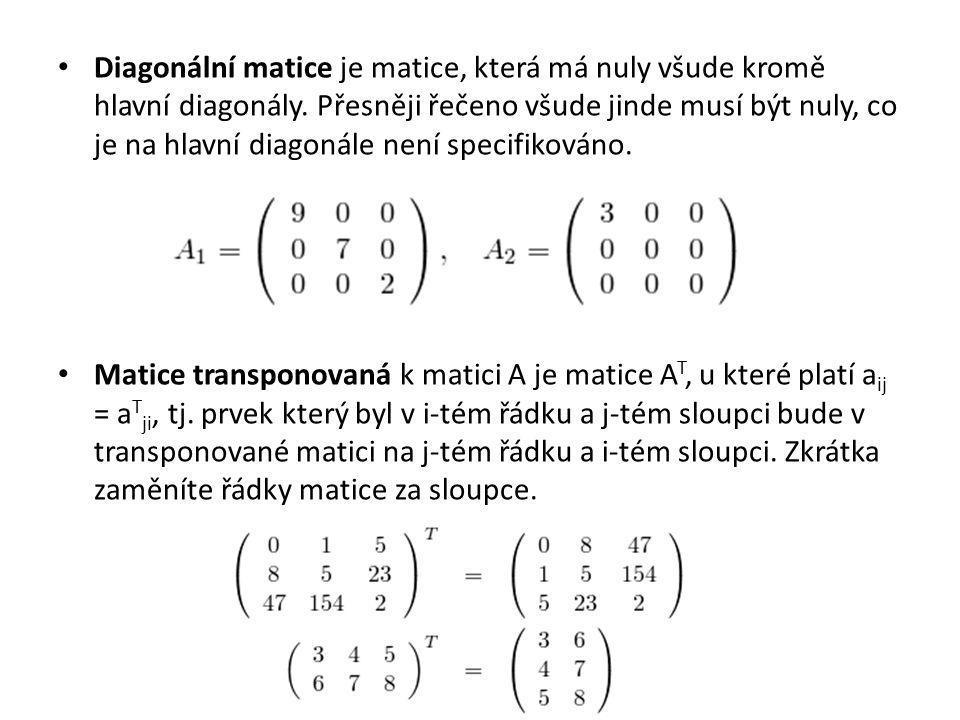 Diagonální matice je matice, která má nuly všude kromě hlavní diagonály. Přesněji řečeno všude jinde musí být nuly, co je na hlavní diagonále není spe