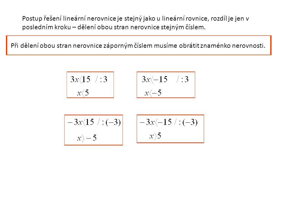 Postup řešení lineární nerovnice je stejný jako u lineární rovnice, rozdíl je jen v posledním kroku – dělení obou stran nerovnice stejným číslem.