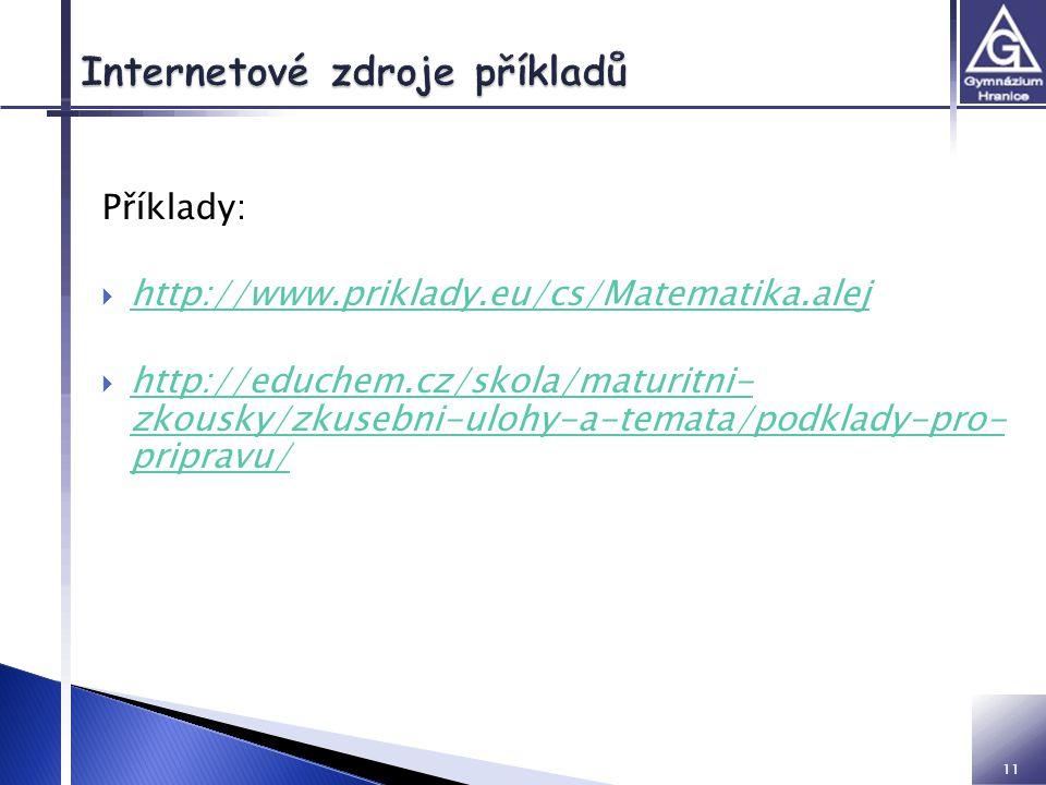 11 Příklady:  http://www.priklady.eu/cs/Matematika.alej http://www.priklady.eu/cs/Matematika.alej  http://educhem.cz/skola/maturitni- zkousky/zkusebni-ulohy-a-temata/podklady-pro- pripravu/ http://educhem.cz/skola/maturitni- zkousky/zkusebni-ulohy-a-temata/podklady-pro- pripravu/