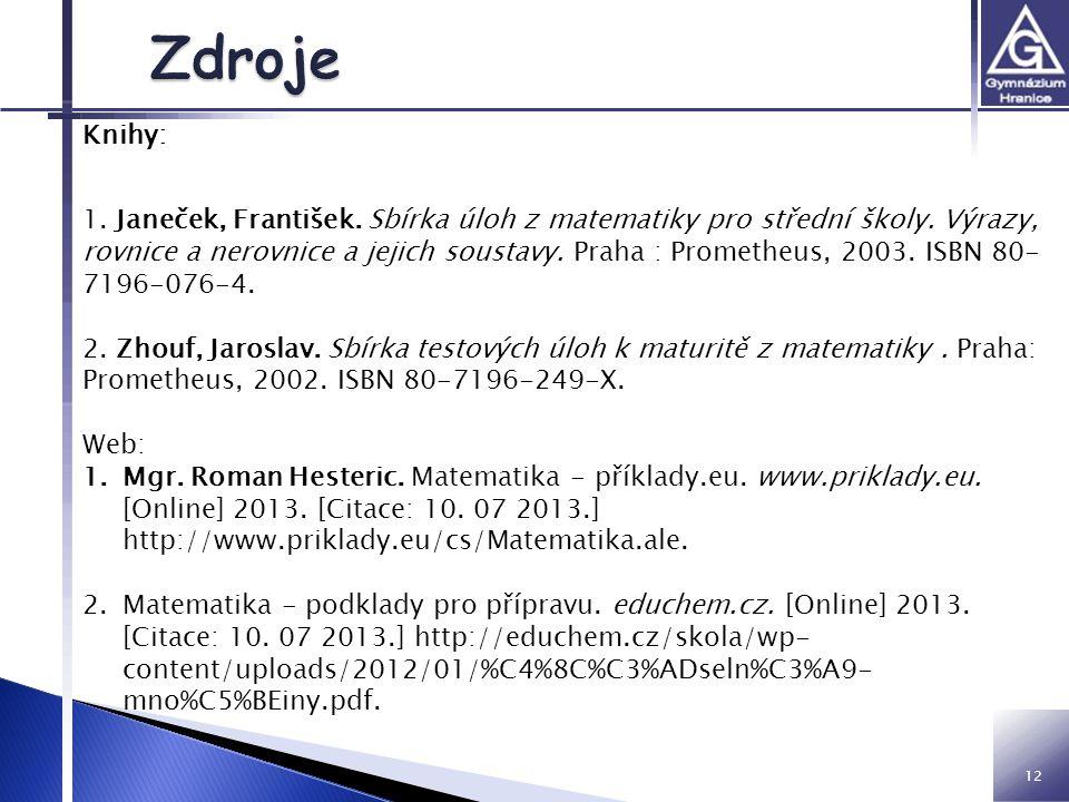 12 Knihy: 1. Janeček, František. Sbírka úloh z matematiky pro střední školy. Výrazy, rovnice a nerovnice a jejich soustavy. Praha : Prometheus, 2003.