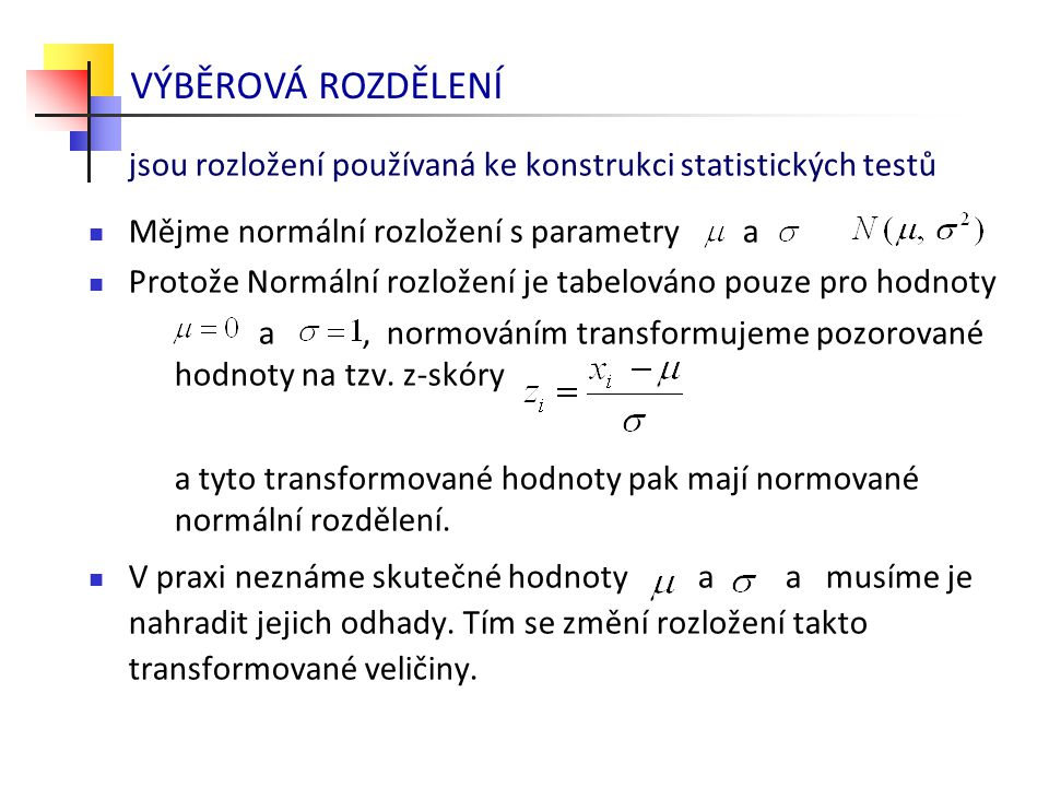 jsou rozložení používaná ke konstrukci statistických testů Mějme normální rozložení s parametry a Protože Normální rozložení je tabelováno pouze pro h