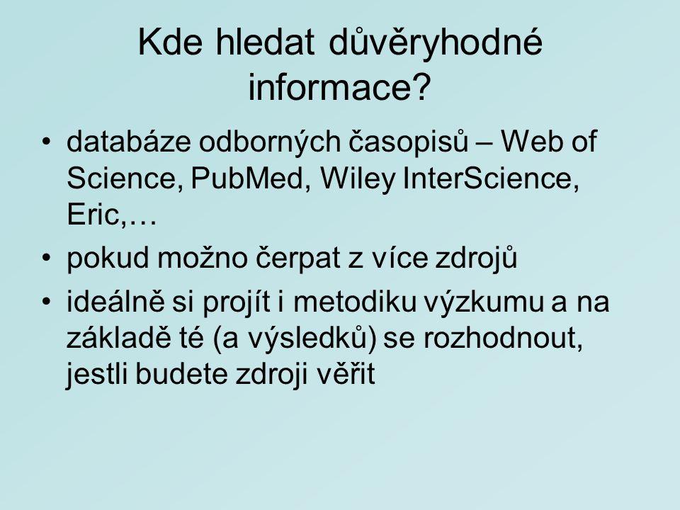 Kde hledat důvěryhodné informace? databáze odborných časopisů – Web of Science, PubMed, Wiley InterScience, Eric,… pokud možno čerpat z více zdrojů id