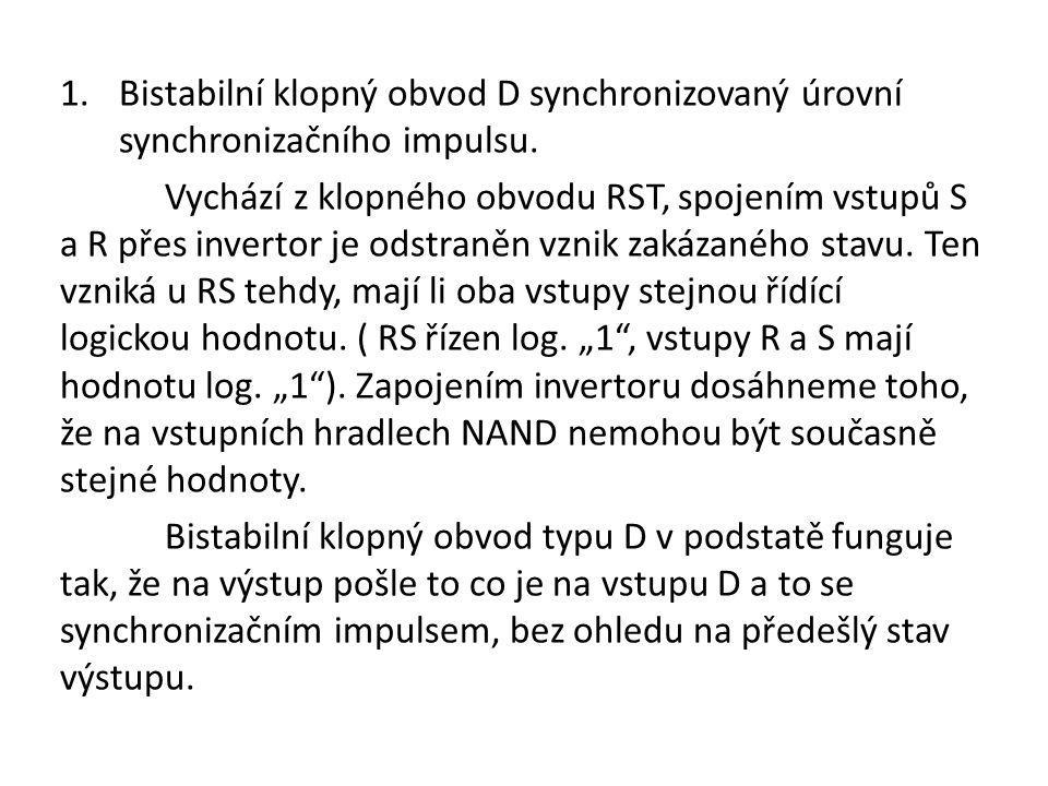 1.Bistabilní klopný obvod D synchronizovaný úrovní synchronizačního impulsu.
