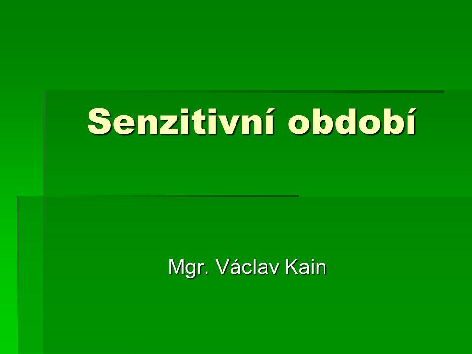 Senzitivní období Mgr. Václav Kain