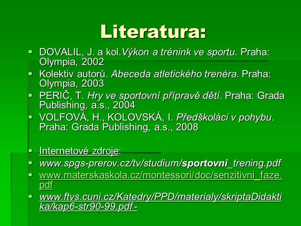 Literatura:  DOVALIL, J. a kol.Výkon a trénink ve sportu. Praha: Olympia, 2002  Kolektiv autorů. Abeceda atletického trenéra. Praha: Olympia, 2003 