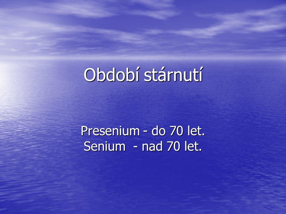 Období stárnutí Presenium - do 70 let. Senium - nad 70 let.
