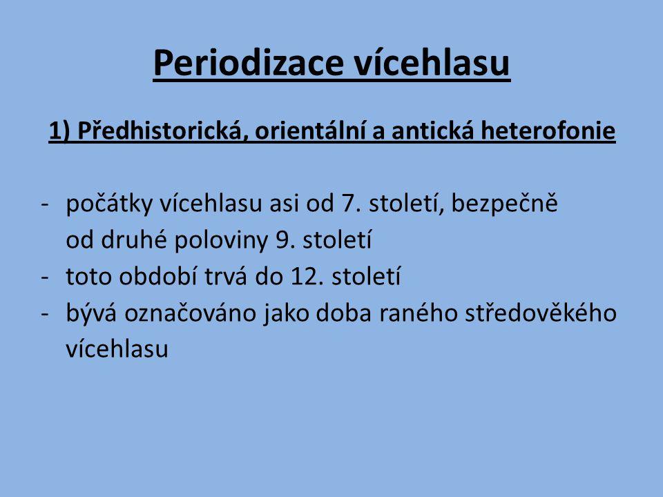 1) Předhistorická, orientální a antická heterofonie -počátky vícehlasu asi od 7. století, bezpečně od druhé poloviny 9. století -toto období trvá do 1