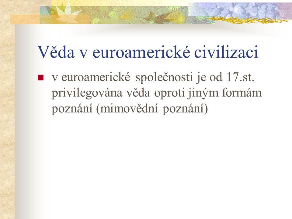 Věda v euroamerické civilizaci v euroamerické společnosti je od 17.st. privilegována věda oproti jiným formám poznání (mimovědní poznání)