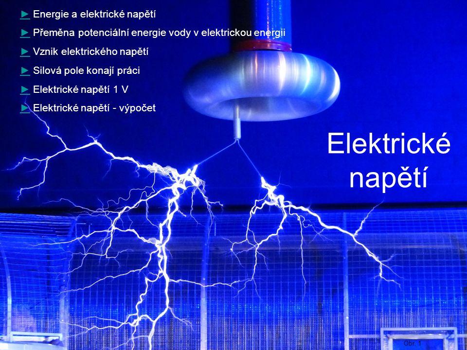 Elektrické napětí ►► Energie a elektrické napětí ►► Přeměna potenciální energie vody v elektrickou energii ►► Vznik elektrického napětí ►► Silová pole