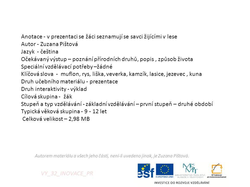 VY_32_INOVACE_PR Anotace - v prezentaci se žáci seznamují se savci žijícími v lese Autor - Zuzana Pištová Jazyk - čeština Očekávaný výstup – poznání p