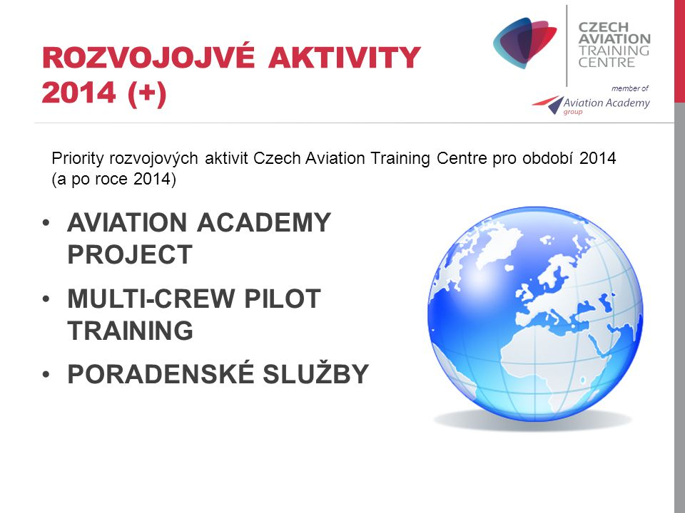 member of ROZVOJOJVÉ AKTIVITY 2014 (+) AVIATION ACADEMY PROJECT MULTI-CREW PILOT TRAINING PORADENSKÉ SLUŽBY Priority rozvojových aktivit Czech Aviation Training Centre pro období 2014 (a po roce 2014)
