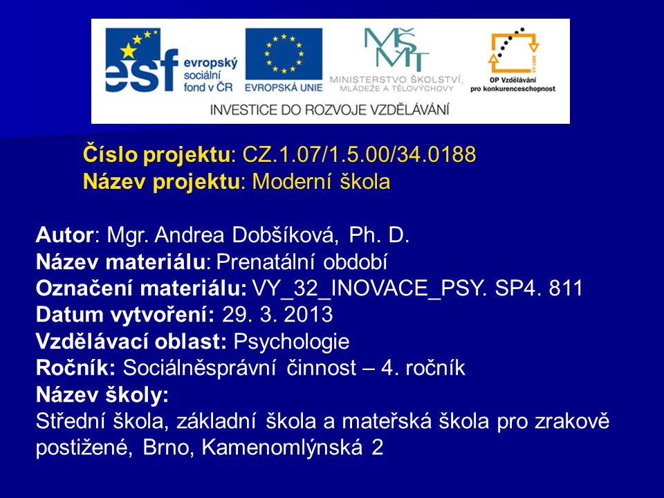 Číslo projektu: CZ.1.07/1.5.00/34.0188 Název projektu: Moderní škola Autor: Mgr. Andrea Dobšíková, Ph. D. Název materiálu: Prenatální období Označení