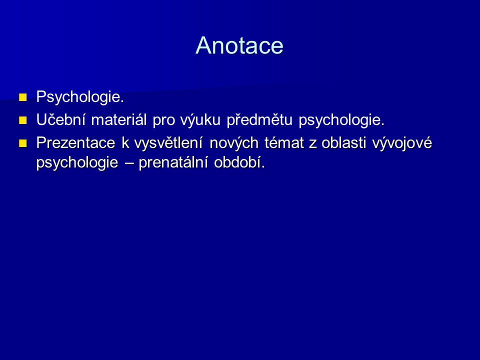 Anotace Psychologie.. Učební materiál pro výuku předmětu psychologie. Prezentace k vysvětlení nových témat z oblasti vývojové psychologie – prenatální