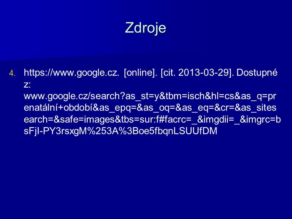 Zdroje 4. 4. https://www.google.cz. [online]. [cit. 2013-03-29]. Dostupné z: www.google.cz/search?as_st=y&tbm=isch&hl=cs&as_q=pr enatální+období&as_ep