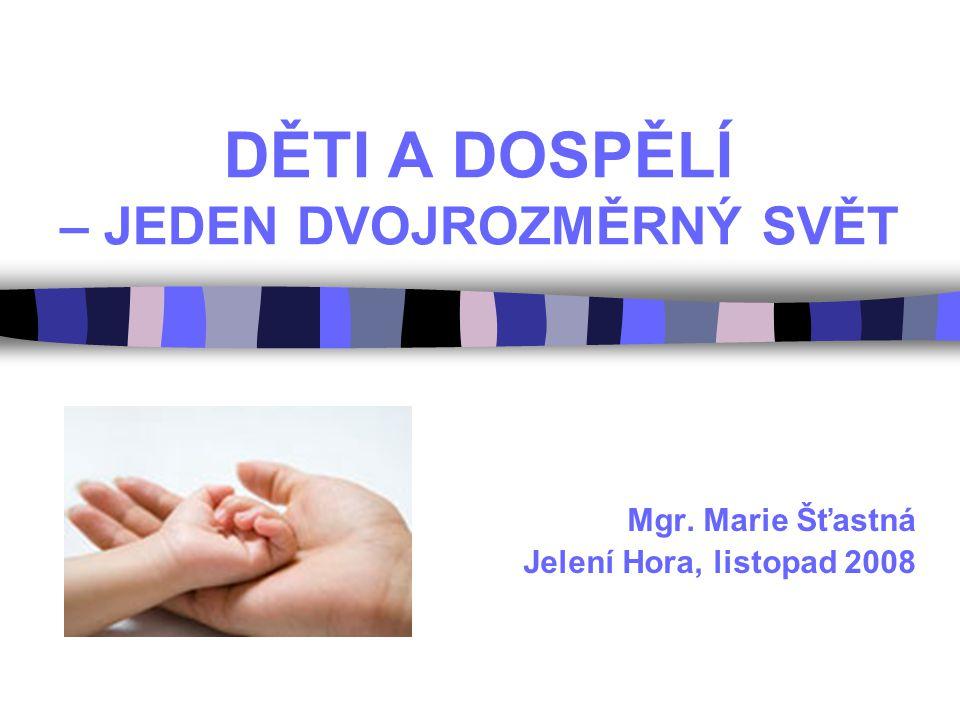 DĚTI A DOSPĚLÍ – JEDEN DVOJROZMĚRNÝ SVĚT Mgr. Marie Šťastná Jelení Hora, listopad 2008