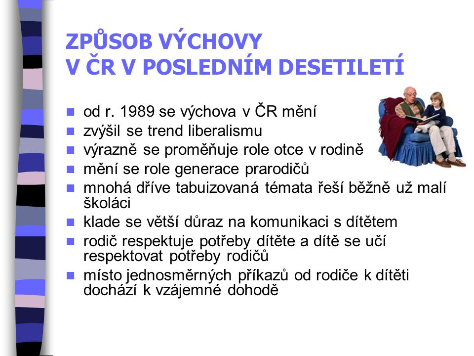 ZPŮSOB VÝCHOVY V ČR V POSLEDNÍM DESETILETÍ od r. 1989 se výchova v ČR mění zvýšil se trend liberalismu výrazně se proměňuje role otce v rodině mění se