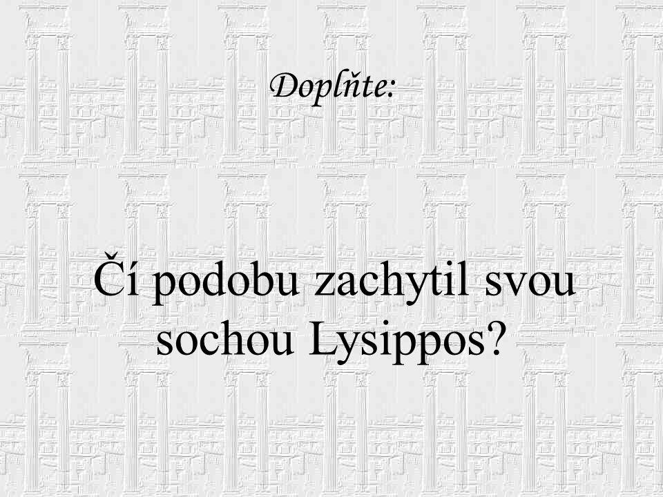 Lysippos Sochař helénistického období. Snaží se zachytit podobu – na obrázku Alexandr Makedonský.