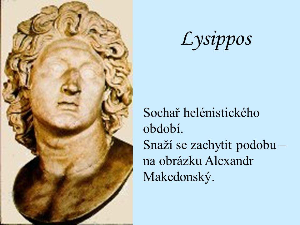 Doplňte: Čí podobu zachytil svou sochou Lysippos?
