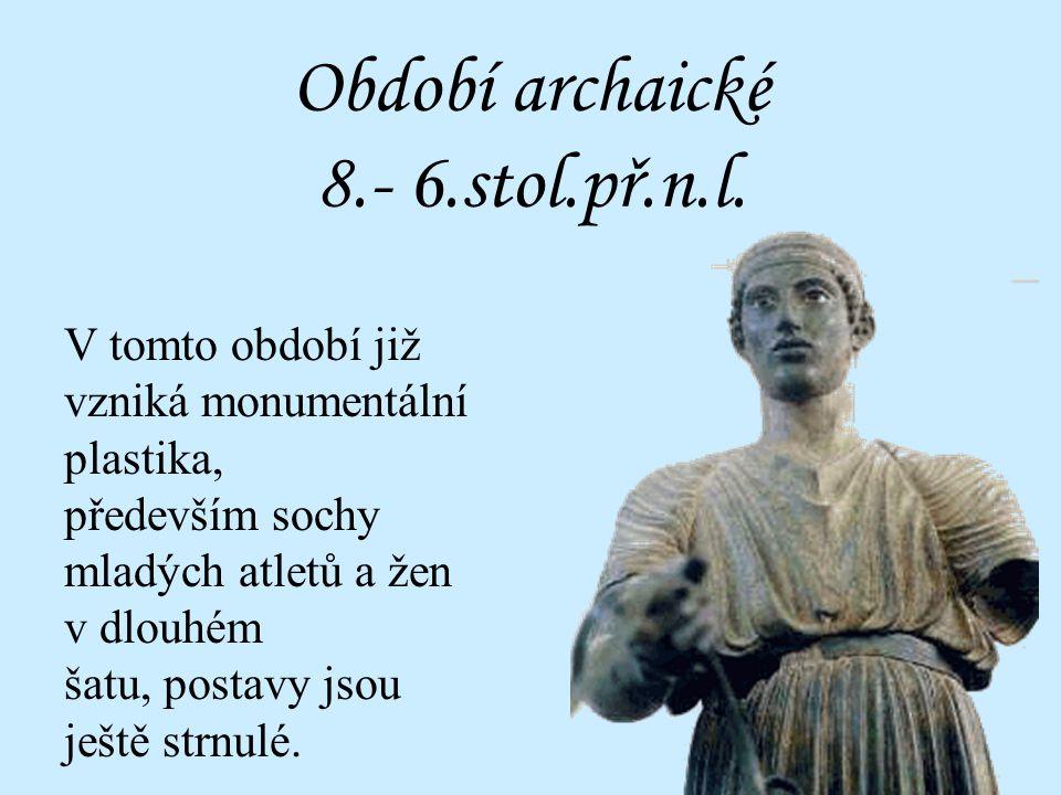 Období prehistorické 12.- 9.stol.př.n.l. Prvním projevem řeckého sochařství jsou malé sošky se strnulou postavou.