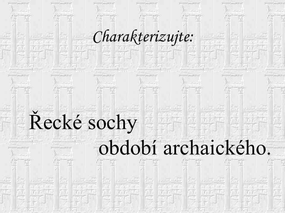 Období archaické 8.- 6.stol.př.n.l. V tomto období již vzniká monumentální plastika, především sochy mladých atletů a žen v dlouhém šatu, postavy jsou