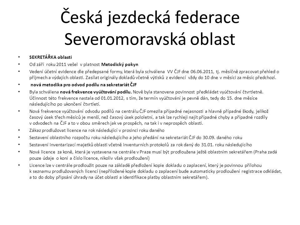 Česká jezdecká federace Severomoravská oblast SEKRETÁŘKA oblasti Od září roku 2011 vešel v platnost Metodický pokyn Vedení účetní evidence dle předepsané formy, která byla schválena VV ČJF dne 06.06.2011, tj.