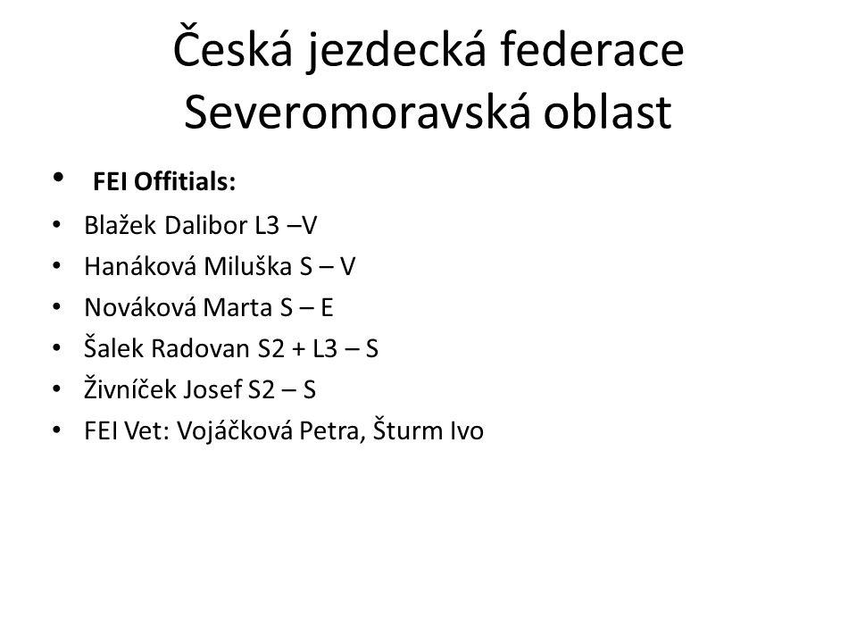 Česká jezdecká federace Severomoravská oblast FEI Offitials: Blažek Dalibor L3 –V Hanáková Miluška S – V Nováková Marta S – E Šalek Radovan S2 + L3 –