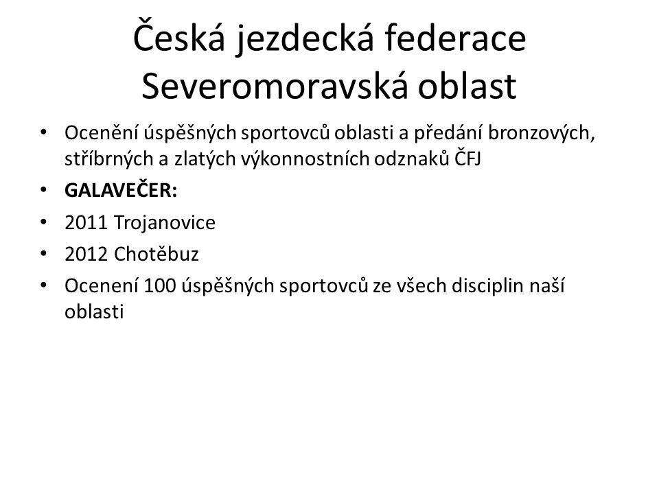 Česká jezdecká federace Severomoravská oblast Ocenění úspěšných sportovců oblasti a předání bronzových, stříbrných a zlatých výkonnostních odznaků ČFJ