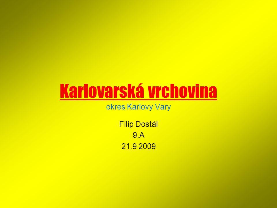 Karlovarská vrchovina okres Karlovy Vary Filip Dostál 9.A 21.9 2009