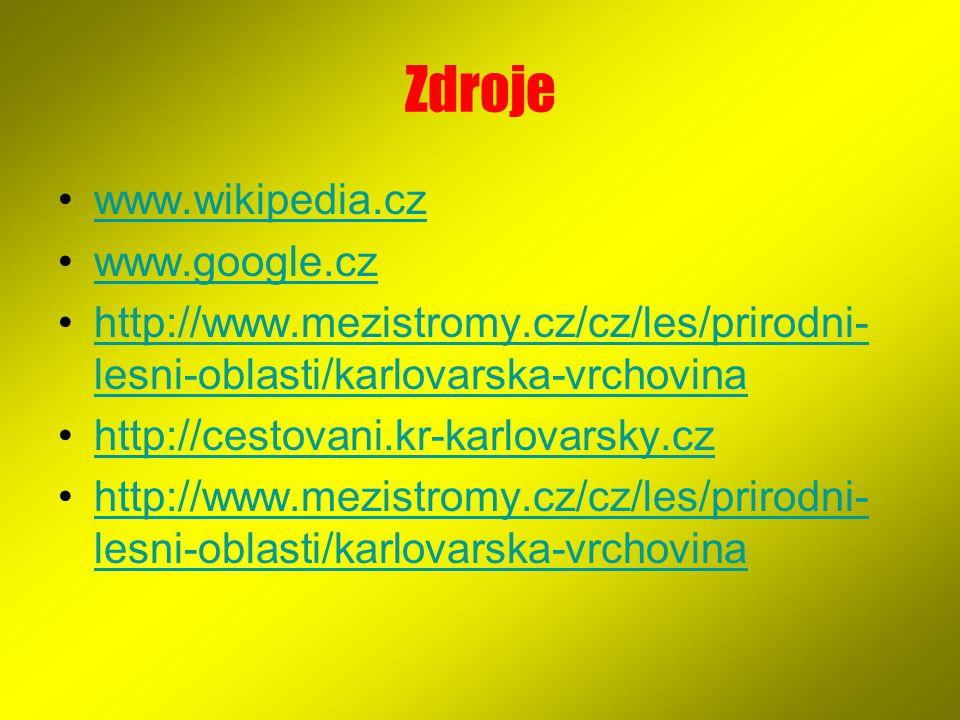 Zdroje www.wikipedia.cz www.google.cz http://www.mezistromy.cz/cz/les/prirodni- lesni-oblasti/karlovarska-vrchovinahttp://www.mezistromy.cz/cz/les/pri