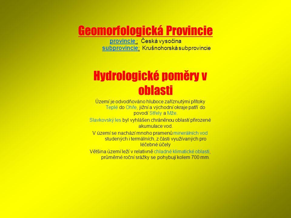 Geomorfologická Provincie provincie : Česká vysočina subprovincie: Krušnohorská subprovincie Hydrologické poměry v oblasti Území je odvodňováno hluboc