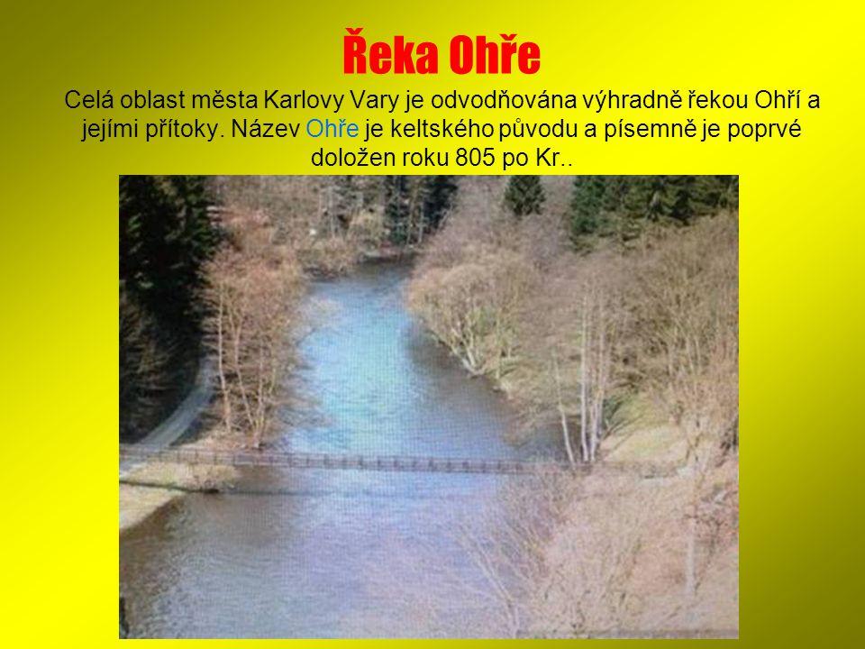 Řeka Ohře Celá oblast města Karlovy Vary je odvodňována výhradně řekou Ohří a jejími přítoky. Název Ohře je keltského původu a písemně je poprvé dolož