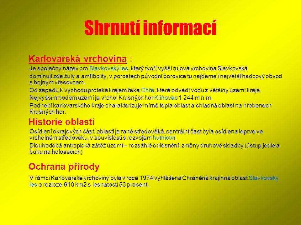 Shrnutí informací Karlovarská vrchovina : Je společný název pro Slavkovský les, který tvoří vyšší rulová vrchovina Slavkovská dominují zde žuly a amfi