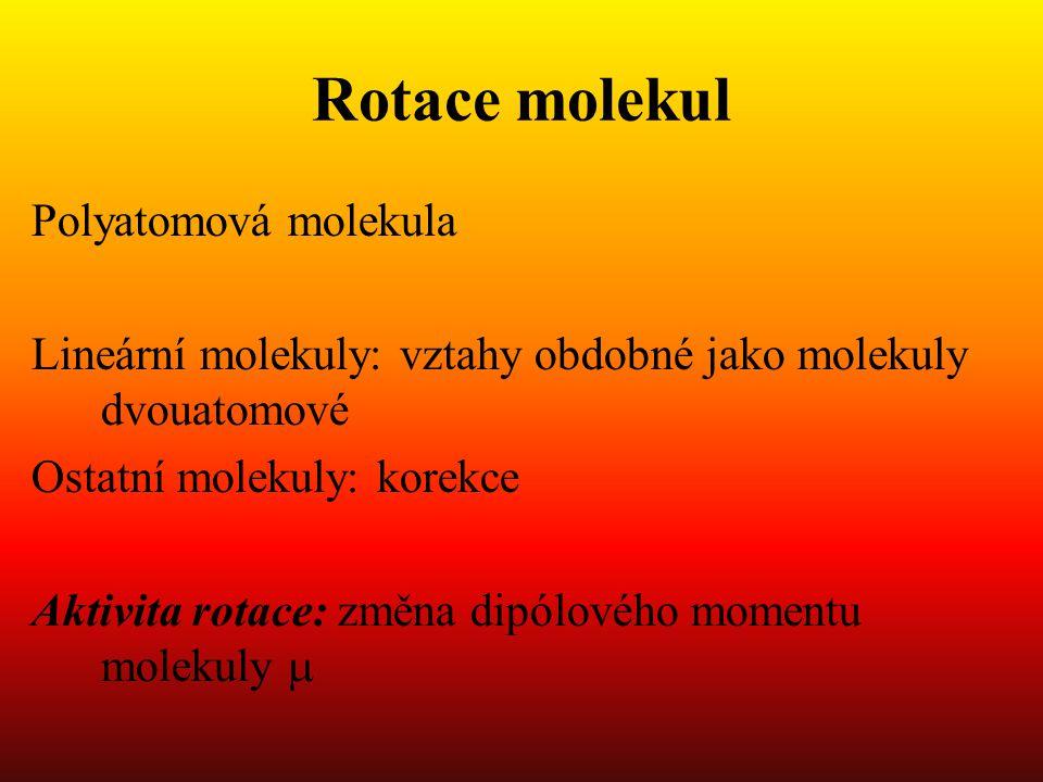 Rotace molekul Polyatomová molekula Lineární molekuly: vztahy obdobné jako molekuly dvouatomové Ostatní molekuly: korekce Aktivita rotace: změna dipólového momentu molekuly 