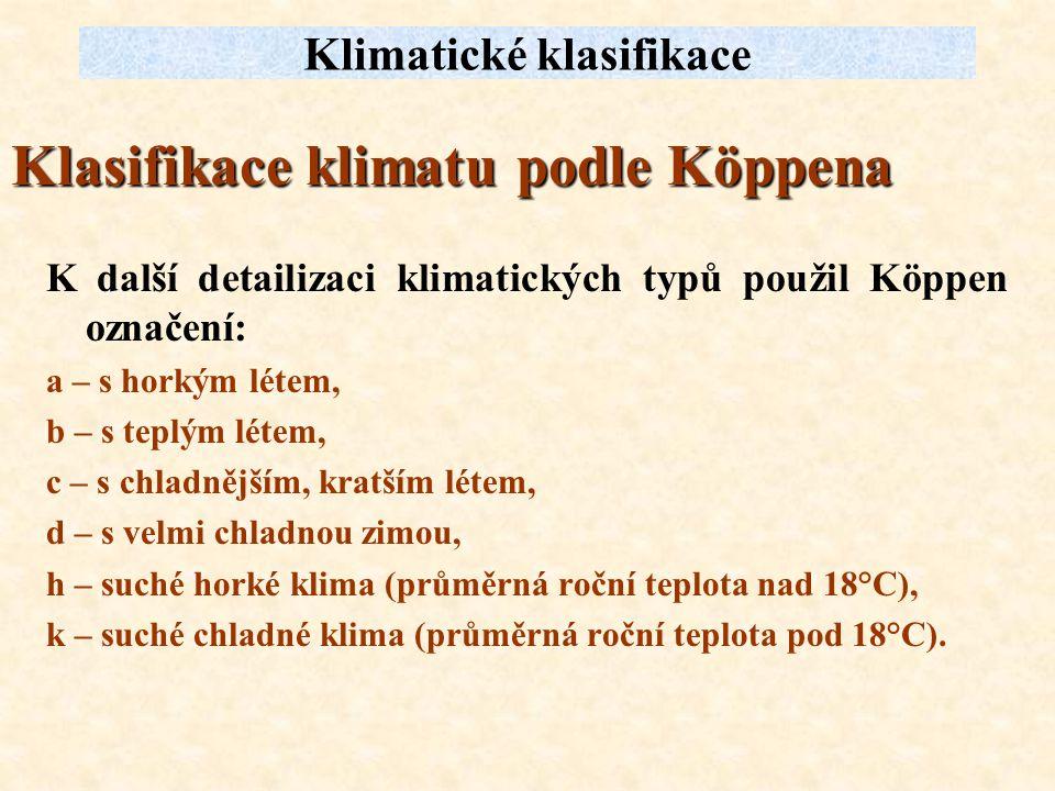 K další detailizaci klimatických typů použil Köppen označení: a – s horkým létem, b – s teplým létem, c – s chladnějším, kratším létem, d – s velmi ch