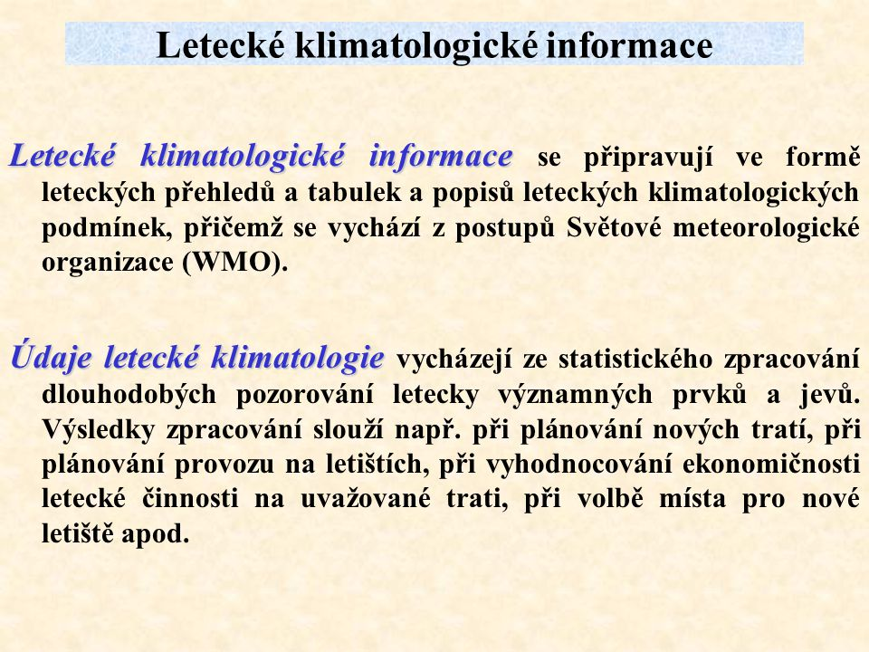Letecké klimatologické informace Letecké klimatologické informace Letecké klimatologické informace se připravují ve formě leteckých přehledů a tabulek
