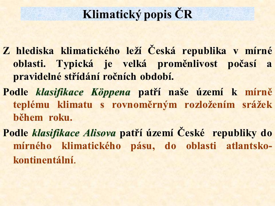 Klimatický popis ČR Z hlediska klimatického leží Česká republika v mírné oblasti. Typická je velká proměnlivost počasí a pravidelné střídání ročních o