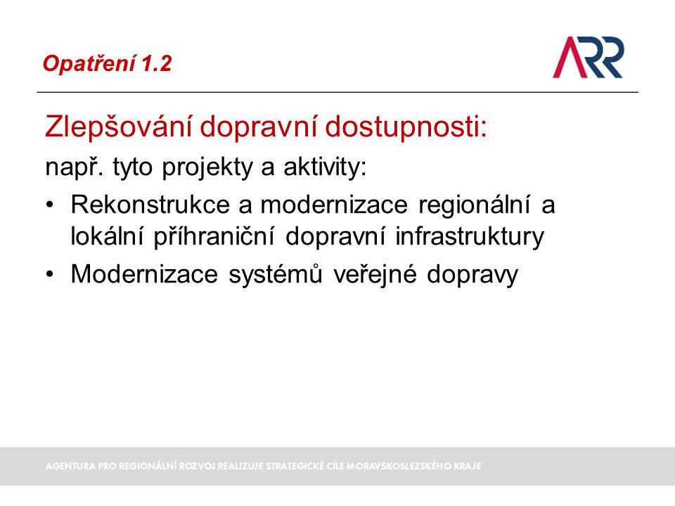 Opatření 1.2 Zlepšování dopravní dostupnosti: např.