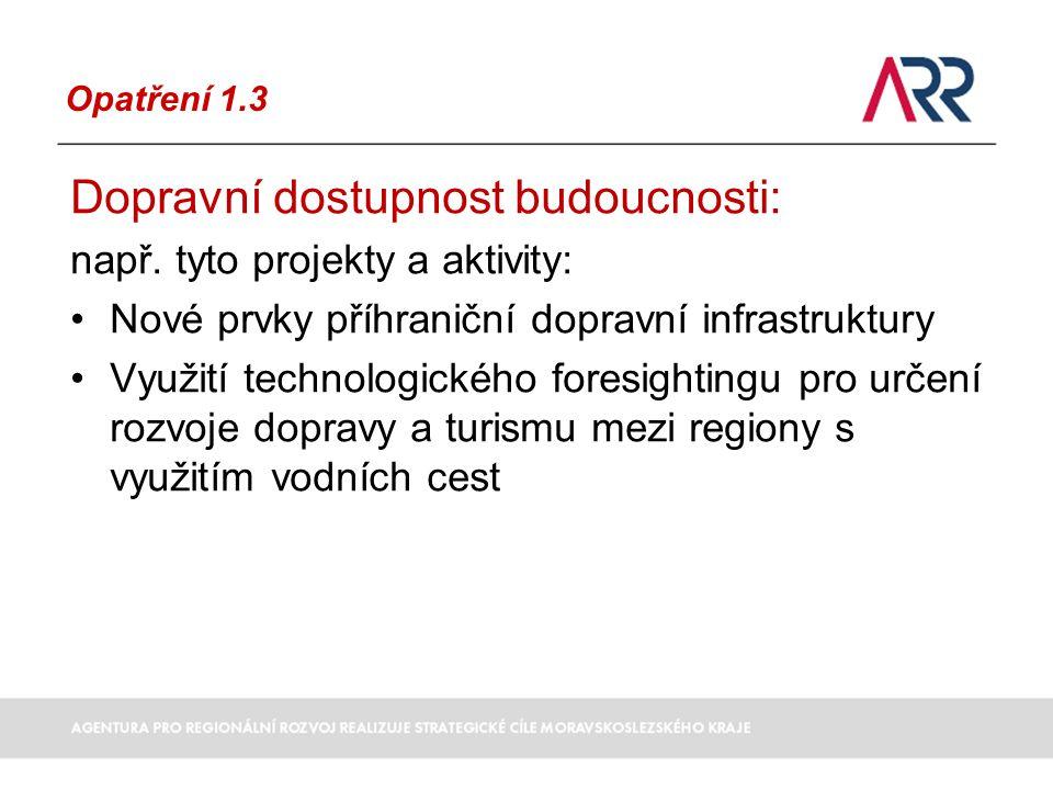 Opatření 1.3 Dopravní dostupnost budoucnosti: např.