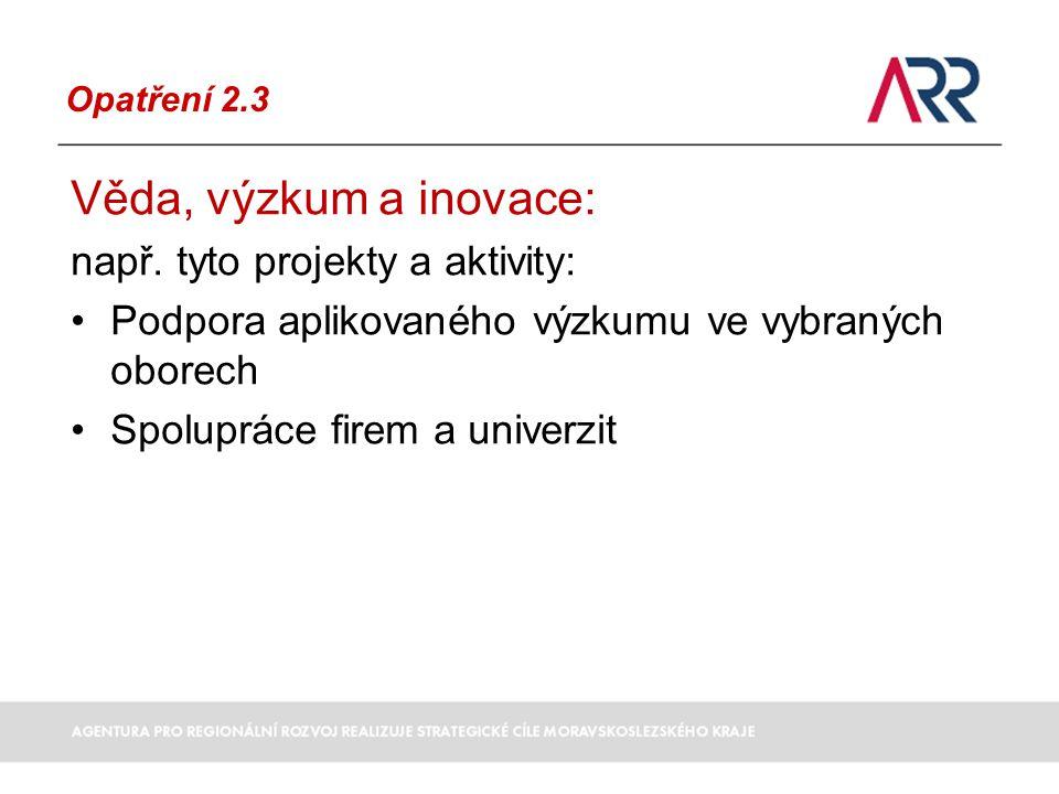 Opatření 2.3 Věda, výzkum a inovace: např.