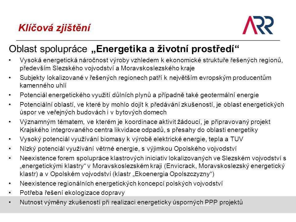 """Klíčová zjištění Oblast spolupráce """"Energetika a životní prostředí Vysoká energetická náročnost výroby vzhledem k ekonomické struktuře řešených regionů, především Slezského vojvodství a Moravskoslezského kraje Subjekty lokalizované v řešených regionech patří k největším evropským producentům kamenného uhlí Potenciál energetického využití důlních plynů a případně také geotermální energie Potenciální oblastí, ve které by mohlo dojít k předávání zkušeností, je oblast energetických úspor ve veřejných budovách i v bytových domech Významným tématem, ve kterém je koordinace aktivit žádoucí, je připravovaný projekt Krajského integrovaného centra likvidace odpadů, s přesahy do oblasti energetiky Vysoký potenciál využívání biomasy k výrobě elektrické energie, tepla a TUV Nízký potenciál využívání větrné energie, s výjimkou Opolského vojvodství Neexistence forem spolupráce klastrových iniciativ lokalizovaných ve Slezském vojvodství s """"energetickými klastry v Moravskoslezském kraji (Envicrack, Moravskoslezský energetický klastr) a v Opolském vojvodství (klastr """"Ekoenergia Opolszczyzny ) Neexistence regionálních energetických koncepcí polských vojvodství Potřeba řešení ekologizace dopravy Nutnost výměny zkušeností při realizaci energeticky úsporných PPP projektů"""