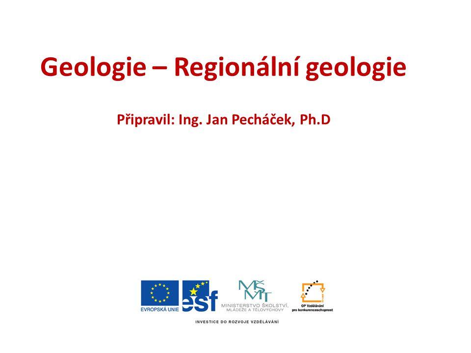 ZS 2012 Brno Připravil: Ing. Jan Pecháček Geologie – Regionální geologie Připravil: Ing. Jan Pecháček, Ph.D