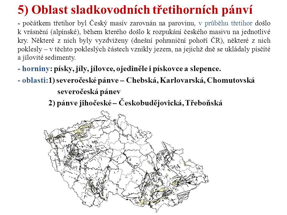 5) Oblast sladkovodních třetihorních pánví - počátkem třetihor byl Český masív zarovnán na parovinu, v průběhu třetihor došlo k vrásnění (alpínské), b