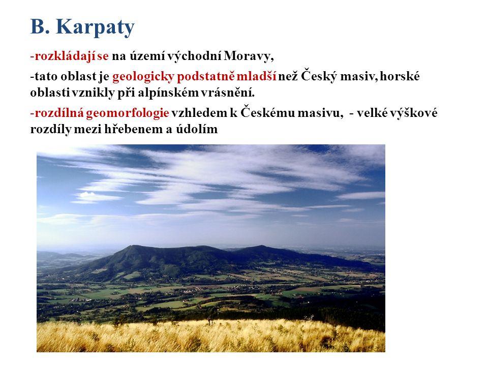B. Karpaty -rozkládají se na území východní Moravy, -tato oblast je geologicky podstatně mladší než Český masiv, horské oblasti vznikly při alpínském