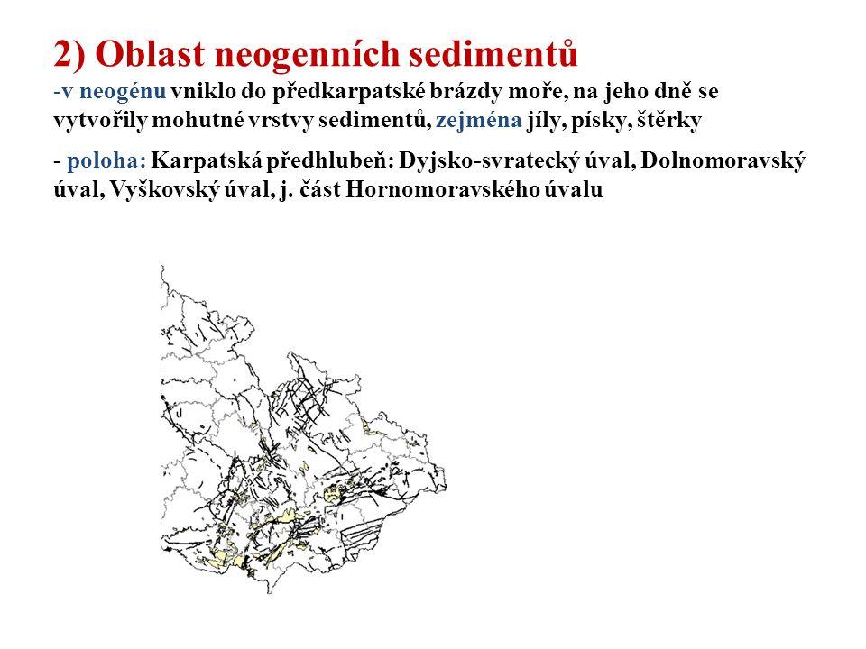 2) Oblast neogenních sedimentů -v neogénu vniklo do předkarpatské brázdy moře, na jeho dně se vytvořily mohutné vrstvy sedimentů, zejména jíly, písky,